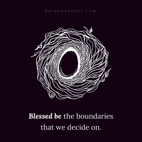 Blessed be the boundaries that we decide on.