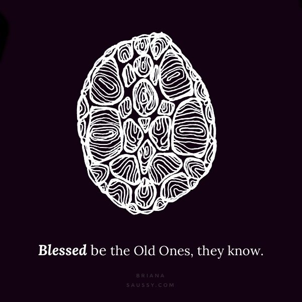 Blessed be the Old Ones, they know.