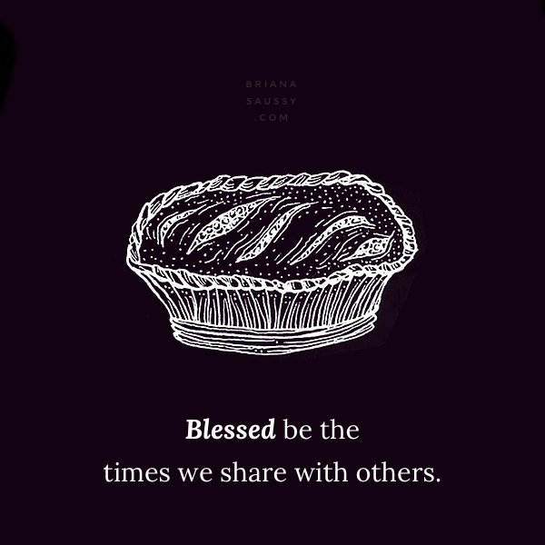 Blessed be the times we share with others.