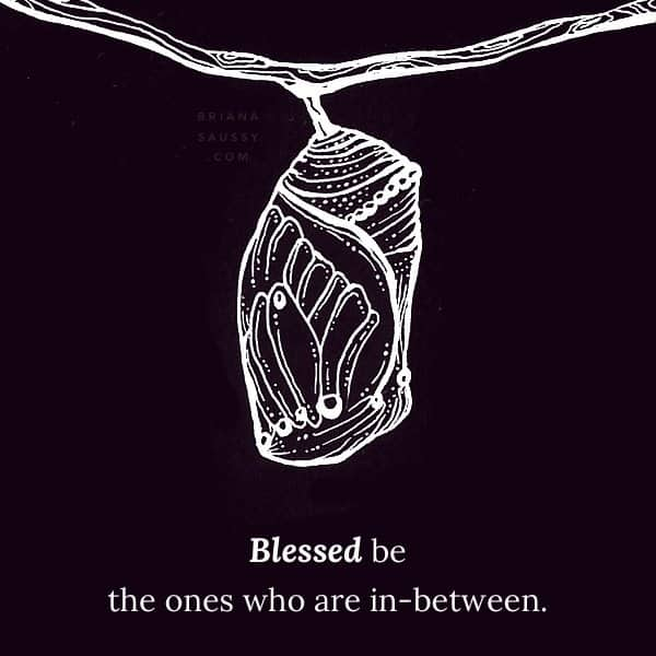 Blessed be the ones who are in-between.