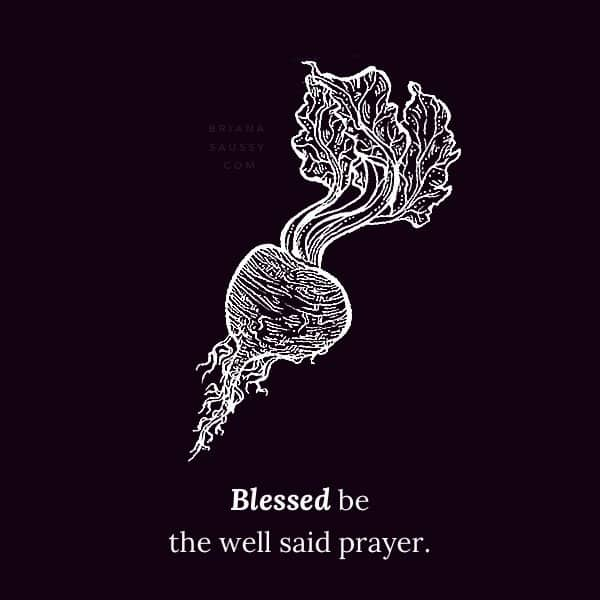 Blessed be the well-said prayer.