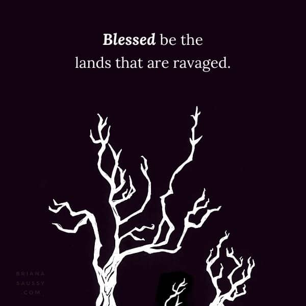 Blessed be the lands that are ravaged.