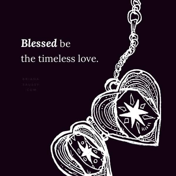 Blessed be the timeless love.